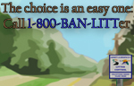 Picture that says The choice is an easy one. Call 1-800-Ban-Litter.