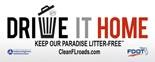 Picture that says Drive it Home. Keep our paradise litter free.